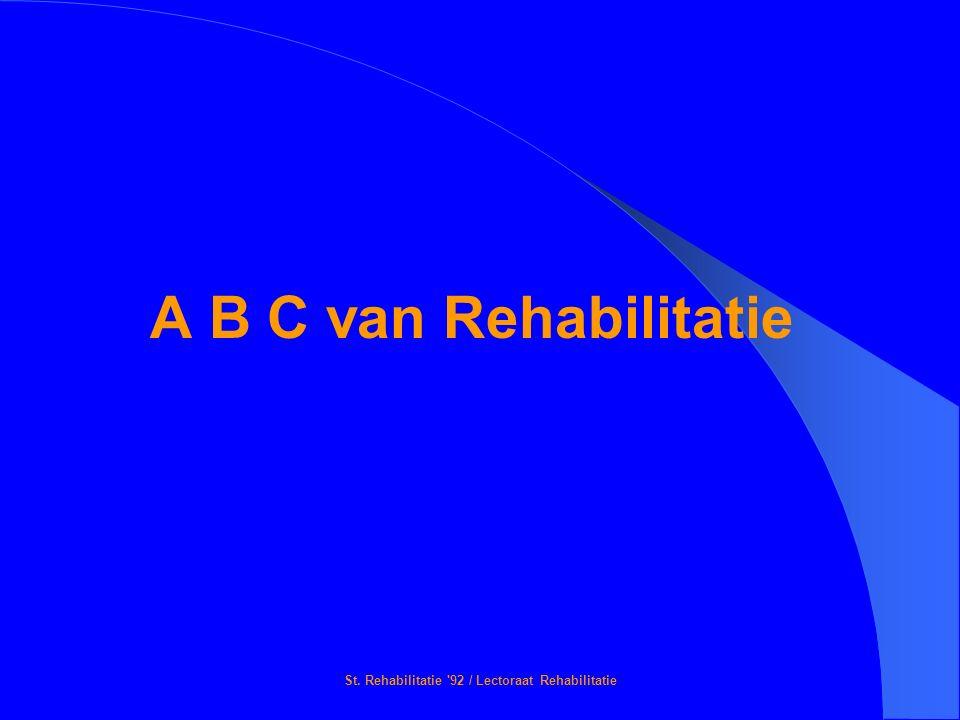 St. Rehabilitatie '92 / Lectoraat Rehabilitatie A B C van Rehabilitatie