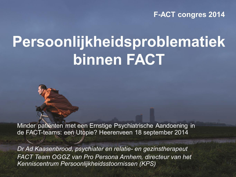 Persoonlijkheidsproblematiek binnen FACT Minder patiënten met een Ernstige Psychiatrische Aandoening in de FACT-teams: een Utopie? Heerenveen 18 septe