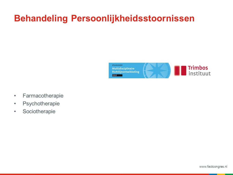 www.factcongres.nl Behandeling Persoonlijkheidsstoornissen Farmacotherapie Psychotherapie Sociotherapie