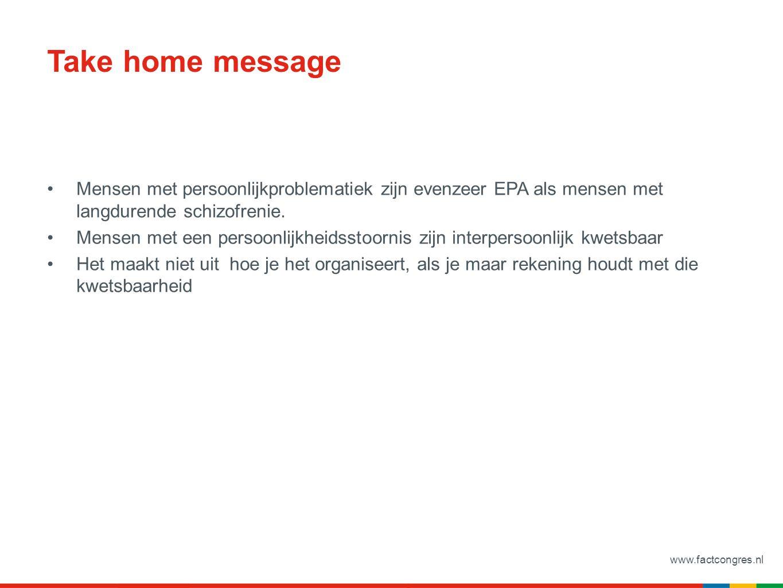 www.factcongres.nl Take home message Mensen met persoonlijkproblematiek zijn evenzeer EPA als mensen met langdurende schizofrenie. Mensen met een pers