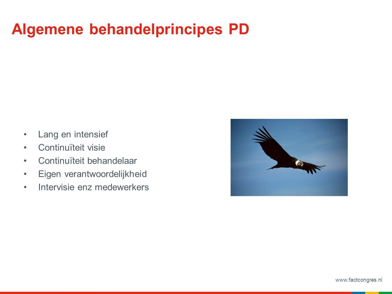 www.factcongres.nl Algemene behandelprincipes PD Lang en intensief Continuïteit visie Continuïteit behandelaar Eigen verantwoordelijkheid Intervisie e