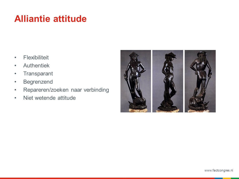 www.factcongres.nl Alliantie attitude Flexibiliteit Authentiek Transparant Begrenzend Repareren/zoeken naar verbinding Niet wetende attitude