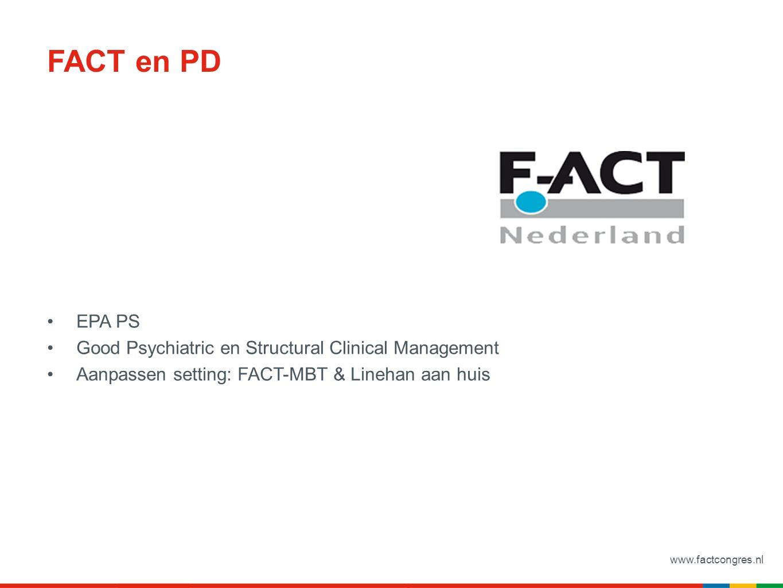 www.factcongres.nl FACT en PD EPA PS Good Psychiatric en Structural Clinical Management Aanpassen setting: FACT-MBT & Linehan aan huis