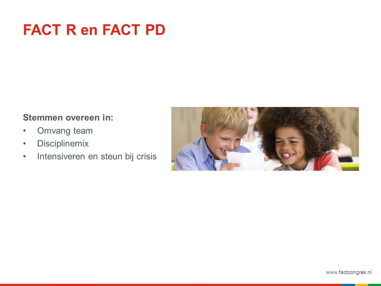 www.factcongres.nl FACT R en FACT PD Stemmen overeen in: Omvang team Disciplinemix Intensiveren en steun bij crisis