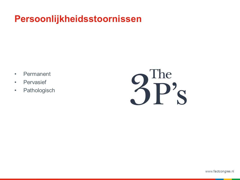 www.factcongres.nl Persoonlijkheidsstoornissen Permanent Pervasief Pathologisch