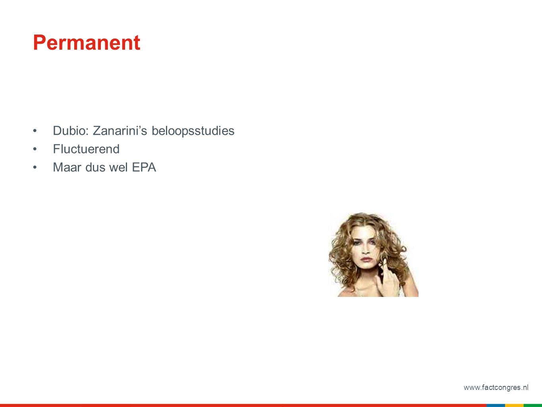 www.factcongres.nl Permanent Dubio: Zanarini's beloopsstudies Fluctuerend Maar dus wel EPA
