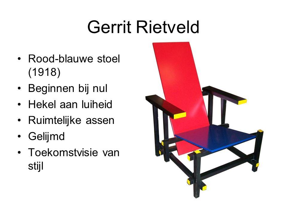 Gerrit Rietveld Rood-blauwe stoel (1918) Beginnen bij nul Hekel aan luiheid Ruimtelijke assen Gelijmd Toekomstvisie van de stijl