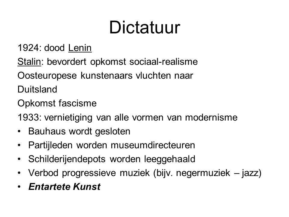 Dictatuur 1924: dood Lenin Stalin: bevordert opkomst sociaal-realisme Oosteuropese kunstenaars vluchten naar Duitsland Opkomst fascisme 1933: vernietiging van alle vormen van modernisme Bauhaus wordt gesloten Partijleden worden museumdirecteuren Schilderijendepots worden leeggehaald Verbod progressieve muziek (bijv.