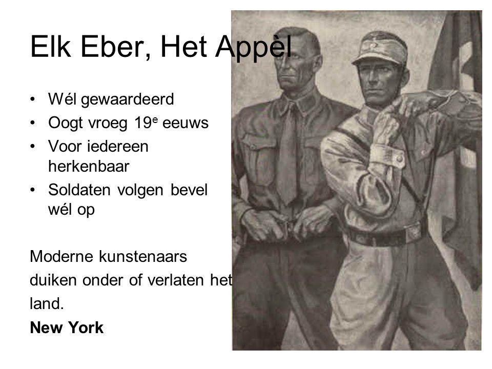 Elk Eber, Het Appèl Wél gewaardeerd Oogt vroeg 19 e eeuws Voor iedereen herkenbaar Soldaten volgen bevel wél op Moderne kunstenaars duiken onder of verlaten het land.
