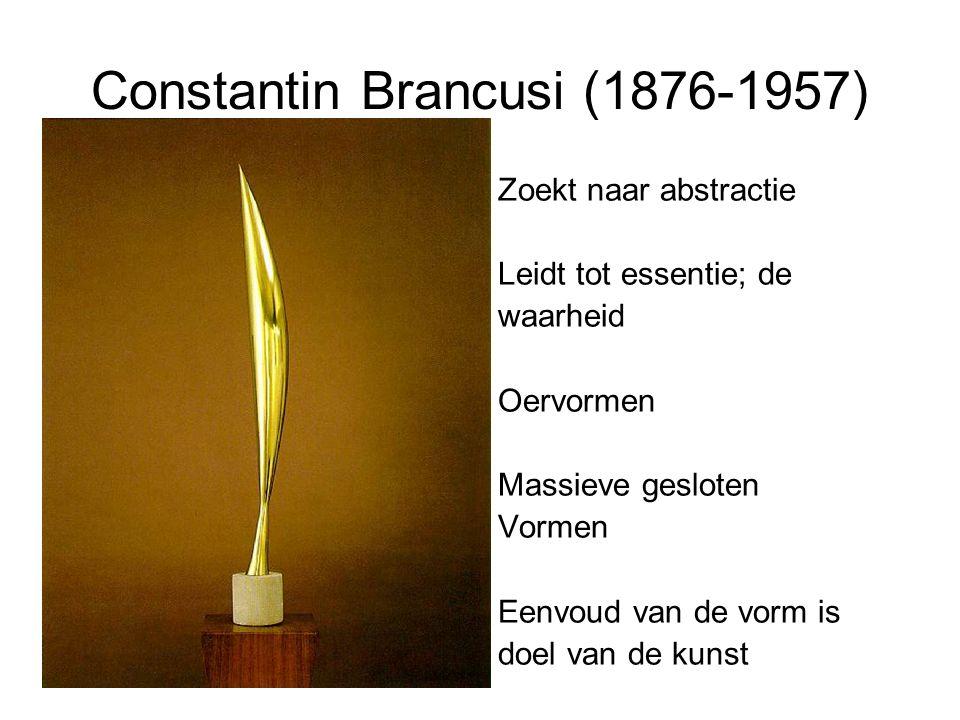 Constantin Brancusi (1876-1957) Zoekt naar abstractie Leidt tot essentie; de waarheid Oervormen Massieve gesloten Vormen Eenvoud van de vorm is doel van de kunst