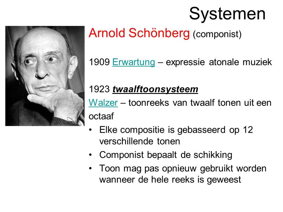 Systemen Arnold Schönberg (componist) 1909 Erwartung – expressie atonale muziekErwartung 1923 twaalftoonsysteem WalzerWalzer – toonreeks van twaalf tonen uit een octaaf Elke compositie is gebasseerd op 12 verschillende tonen Componist bepaalt de schikking Toon mag pas opnieuw gebruikt worden wanneer de hele reeks is geweest