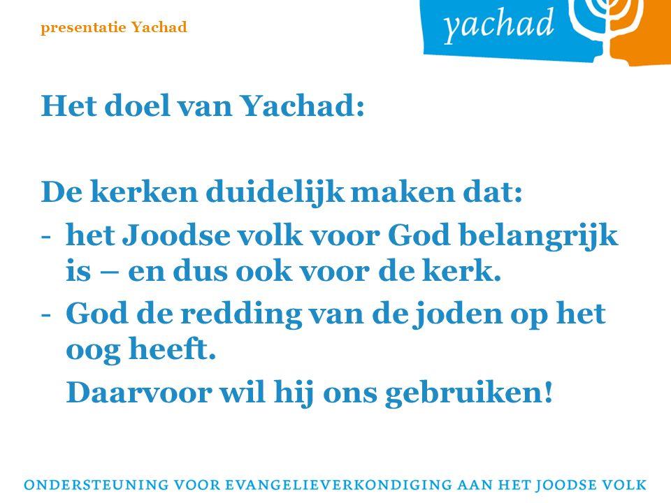 Het doel van Yachad: De kerken duidelijk maken dat: -het Joodse volk voor God belangrijk is – en dus ook voor de kerk.