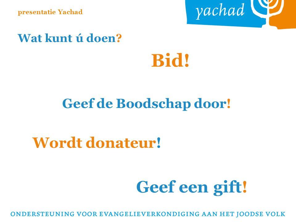 Wat kunt ú doen Bid! Geef de Boodschap door! Wordt donateur! Geef een gift! presentatie Yachad