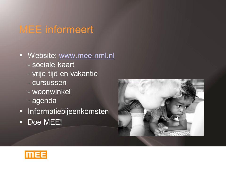 MEE informeert  Website: www.mee-nml.nl - sociale kaart - vrije tijd en vakantie - cursussen - woonwinkel - agendawww.mee-nml.nl  Informatiebijeenko