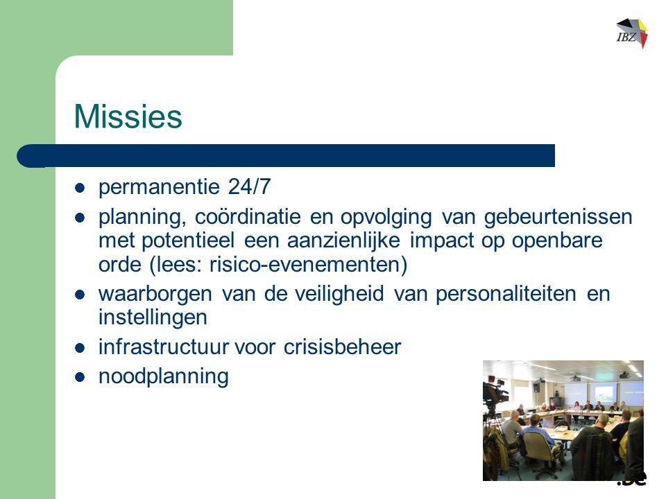 Missies permanentie 24/7 planning, coördinatie en opvolging van gebeurtenissen met potentieel een aanzienlijke impact op openbare orde (lees: risico-evenementen) waarborgen van de veiligheid van personaliteiten en instellingen infrastructuur voor crisisbeheer noodplanning