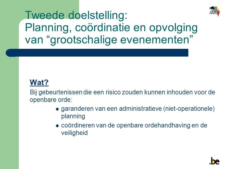 Tweede doelstelling: Planning, coördinatie en opvolging van grootschalige evenementen Wat.