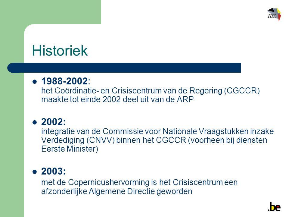 Historiek 1988-2002: het Coördinatie- en Crisiscentrum van de Regering (CGCCR) maakte tot einde 2002 deel uit van de ARP 2002: integratie van de Commissie voor Nationale Vraagstukken inzake Verdediging (CNVV) binnen het CGCCR (voorheen bij diensten Eerste Minister) 2003: met de Copernicushervorming is het Crisiscentrum een afzonderlijke Algemene Directie geworden