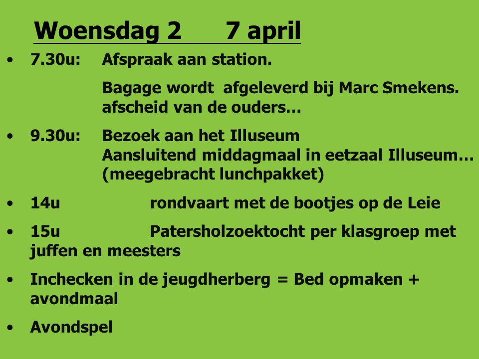 Woensdag 27 april 7.30u:Afspraak aan station. Bagage wordt afgeleverd bij Marc Smekens.