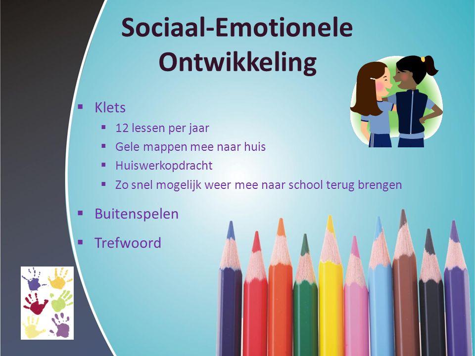 Sociaal-Emotionele Ontwikkeling  Klets  12 lessen per jaar  Gele mappen mee naar huis  Huiswerkopdracht  Zo snel mogelijk weer mee naar school terug brengen  Buitenspelen  Trefwoord