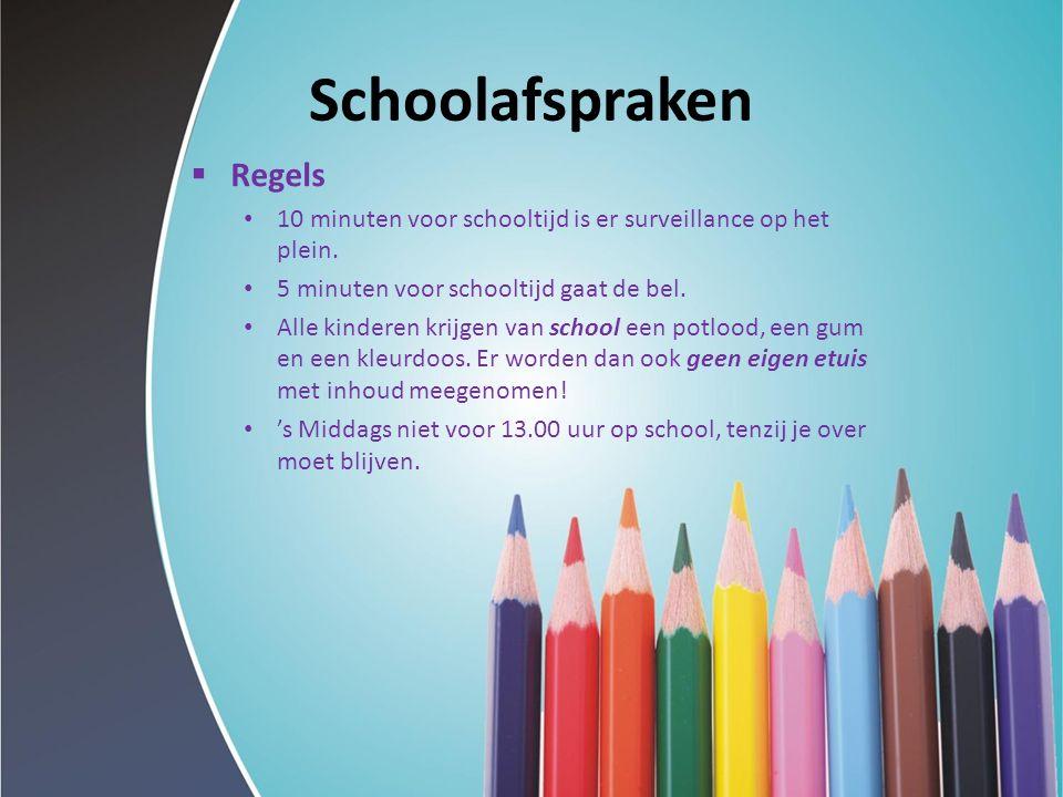 Schoolafspraken  Regels 10 minuten voor schooltijd is er surveillance op het plein. 5 minuten voor schooltijd gaat de bel. Alle kinderen krijgen van