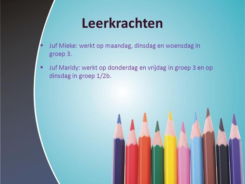 Leerkrachten  Juf Mieke: werkt op maandag, dinsdag en woensdag in groep 3.  Juf Maridy: werkt op donderdag en vrijdag in groep 3 en op dinsdag in gr
