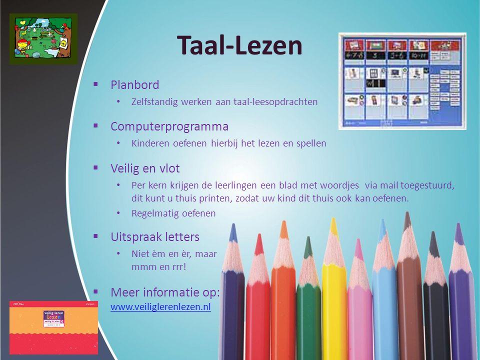 Taal-Lezen  Planbord Zelfstandig werken aan taal-leesopdrachten  Computerprogramma Kinderen oefenen hierbij het lezen en spellen  Veilig en vlot Pe