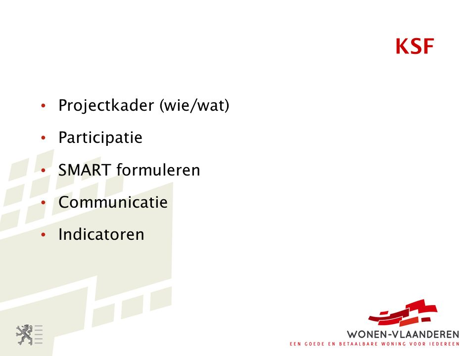KSF Projectkader (wie/wat) Participatie SMART formuleren Communicatie Indicatoren