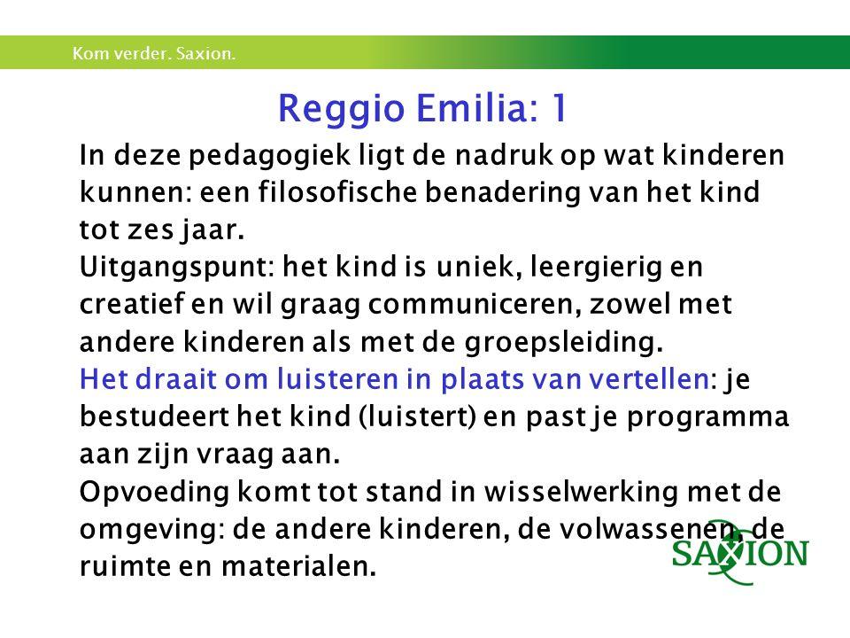 Kom verder. Saxion. Reggio Emilia: 1 In deze pedagogiek ligt de nadruk op wat kinderen kunnen: een filosofische benadering van het kind tot zes jaar.