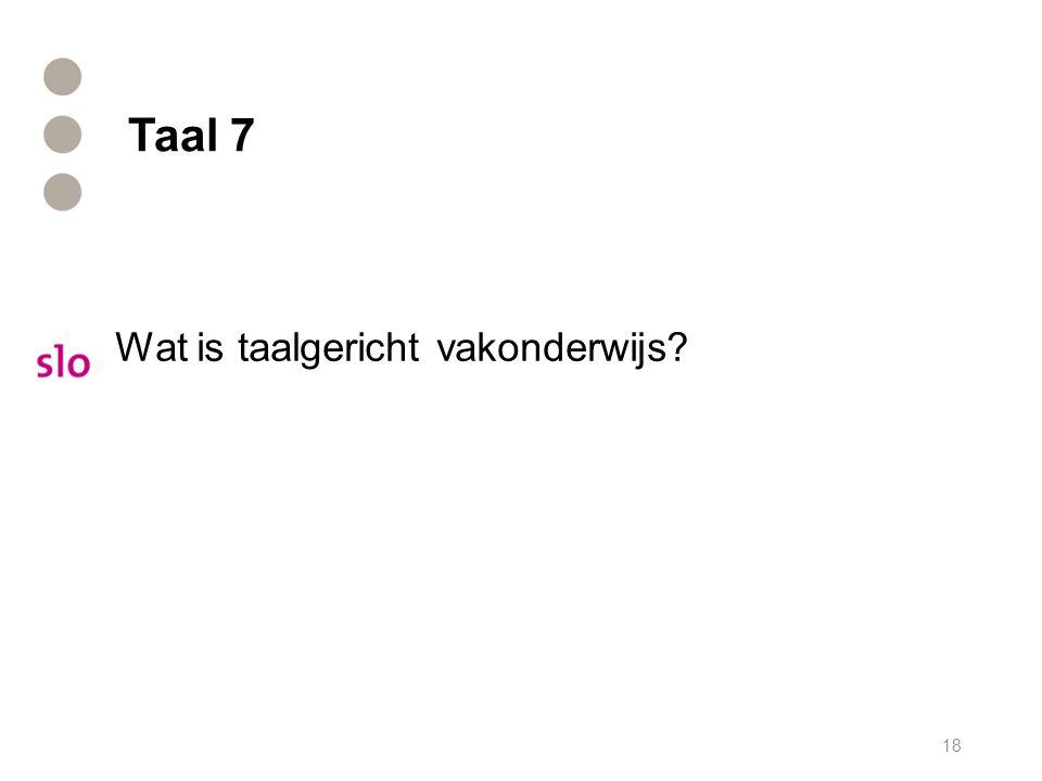 Taal 7 Wat is taalgericht vakonderwijs? 18