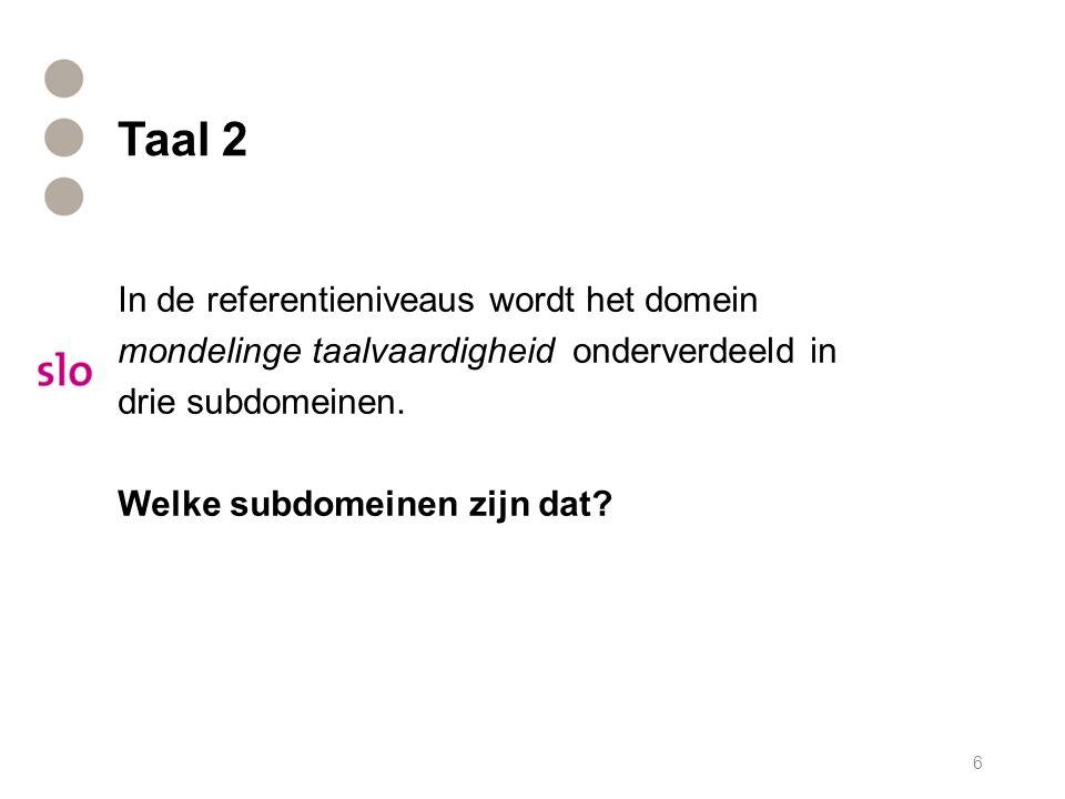 Taal 2 In de referentieniveaus wordt het domein mondelinge taalvaardigheid onderverdeeld in drie subdomeinen.