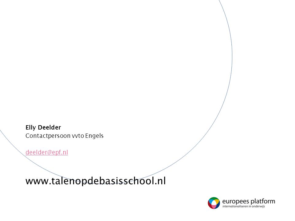 Elly Deelder Contactpersoon vvto Engels deelder@epf.nl www.talenopdebasisschool.nl