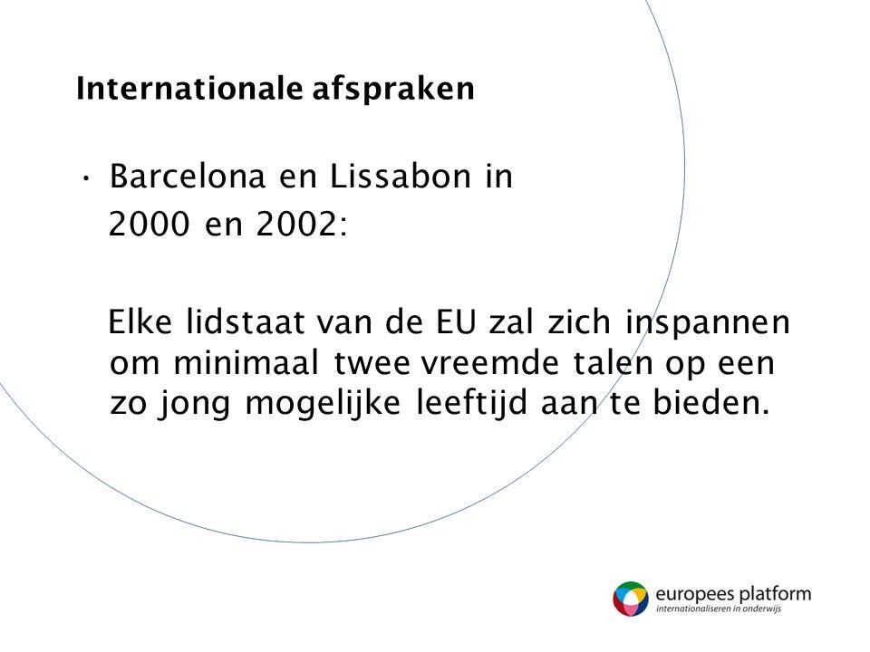 Internationale afspraken Barcelona en Lissabon in 2000 en 2002: Elke lidstaat van de EU zal zich inspannen om minimaal twee vreemde talen op een zo jong mogelijke leeftijd aan te bieden.