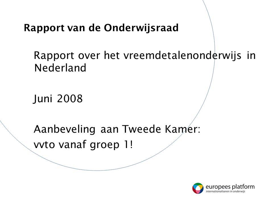 Rapport van de Onderwijsraad Rapport over het vreemdetalenonderwijs in Nederland Juni 2008 Aanbeveling aan Tweede Kamer: vvto vanaf groep 1!