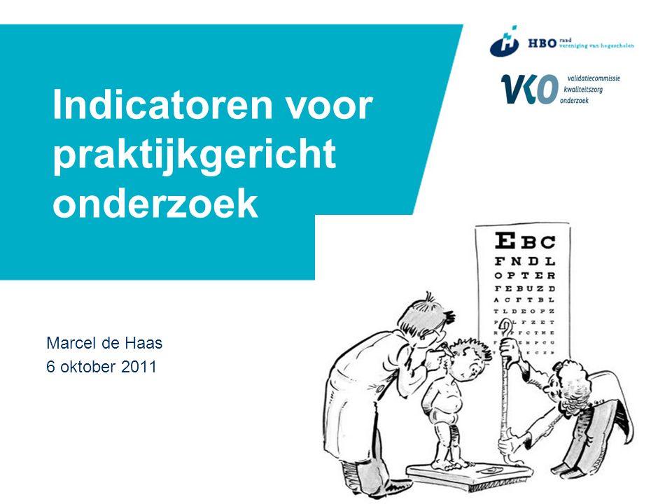 Indicatoren voor praktijkgericht onderzoek Marcel de Haas 6 oktober 2011