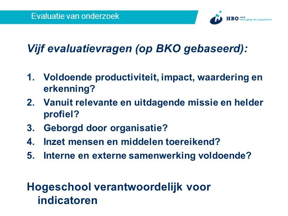 Evaluatie van onderzoek Vijf evaluatievragen (op BKO gebaseerd): 1.Voldoende productiviteit, impact, waardering en erkenning.