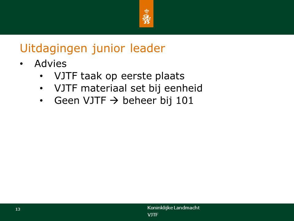 Koninklijke Landmacht 13 VJTF Uitdagingen junior leader Advies VJTF taak op eerste plaats VJTF materiaal set bij eenheid Geen VJTF  beheer bij 101