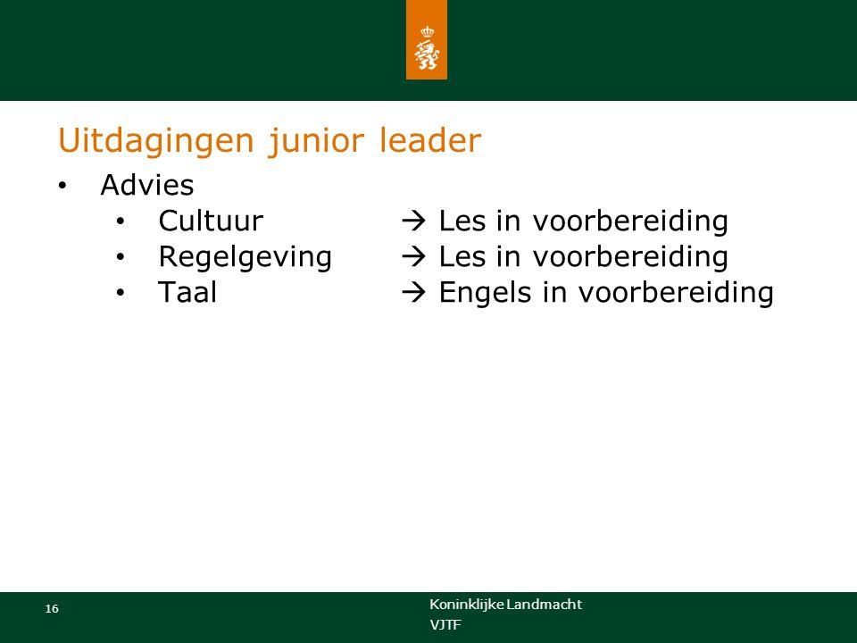 Koninklijke Landmacht 16 VJTF Uitdagingen junior leader Advies Cultuur  Les in voorbereiding Regelgeving  Les in voorbereiding Taal  Engels in voor