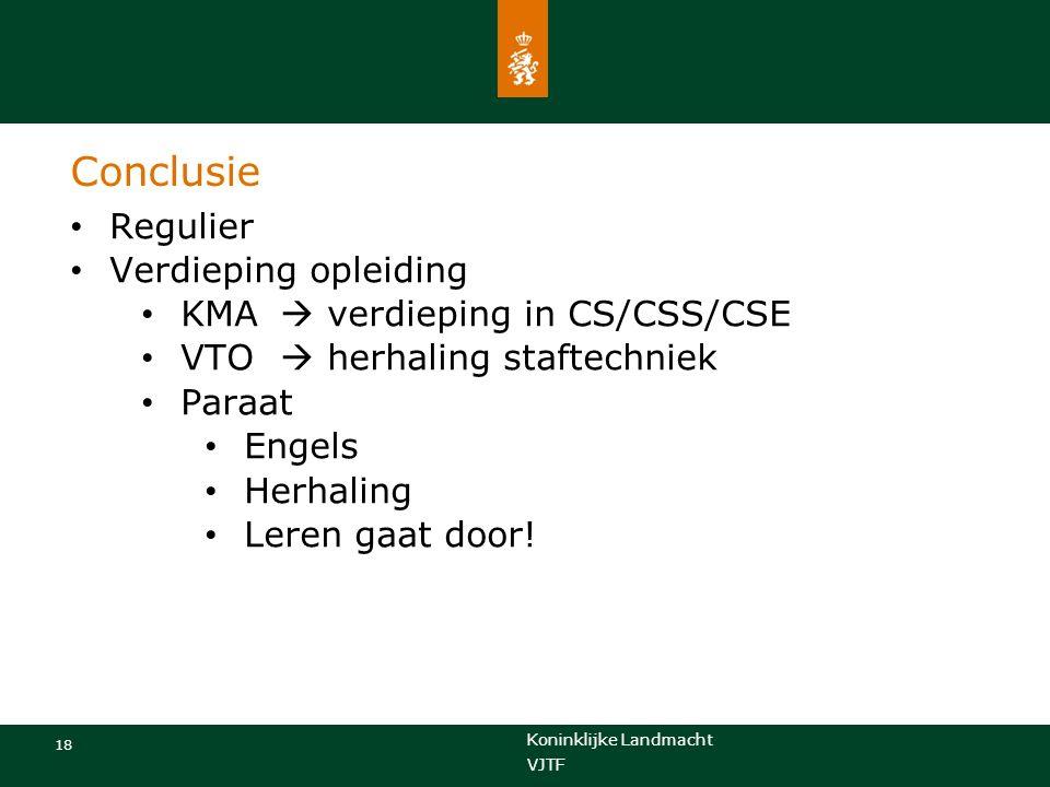Koninklijke Landmacht 18 VJTF Conclusie Regulier Verdieping opleiding KMA  verdieping in CS/CSS/CSE VTO  herhaling staftechniek Paraat Engels Herhaling Leren gaat door!