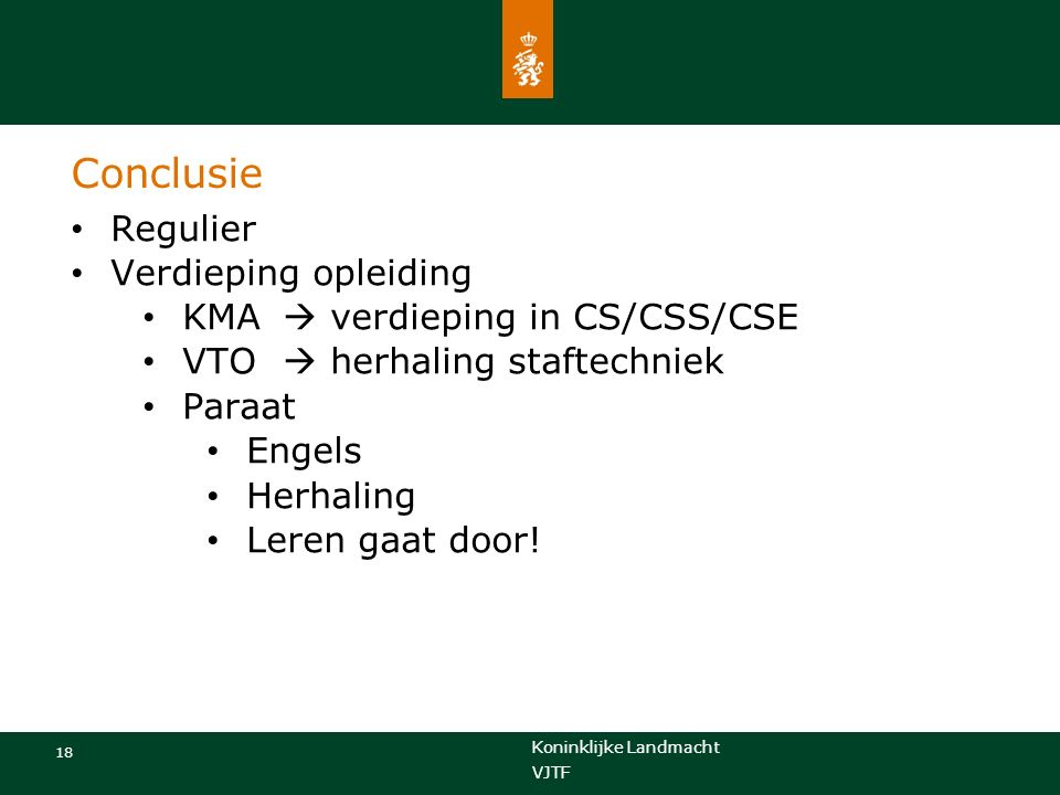 Koninklijke Landmacht 18 VJTF Conclusie Regulier Verdieping opleiding KMA  verdieping in CS/CSS/CSE VTO  herhaling staftechniek Paraat Engels Herhal