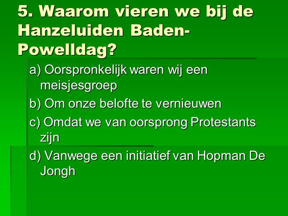 5. Waarom vieren we bij de Hanzeluiden Baden- Powelldag.