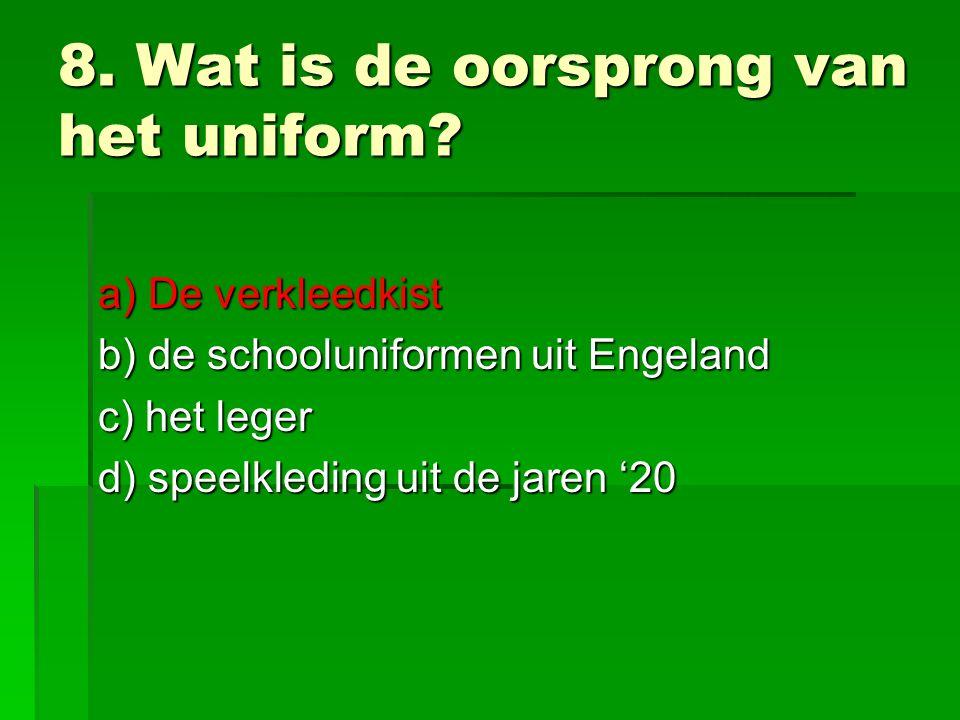 8. Wat is de oorsprong van het uniform.