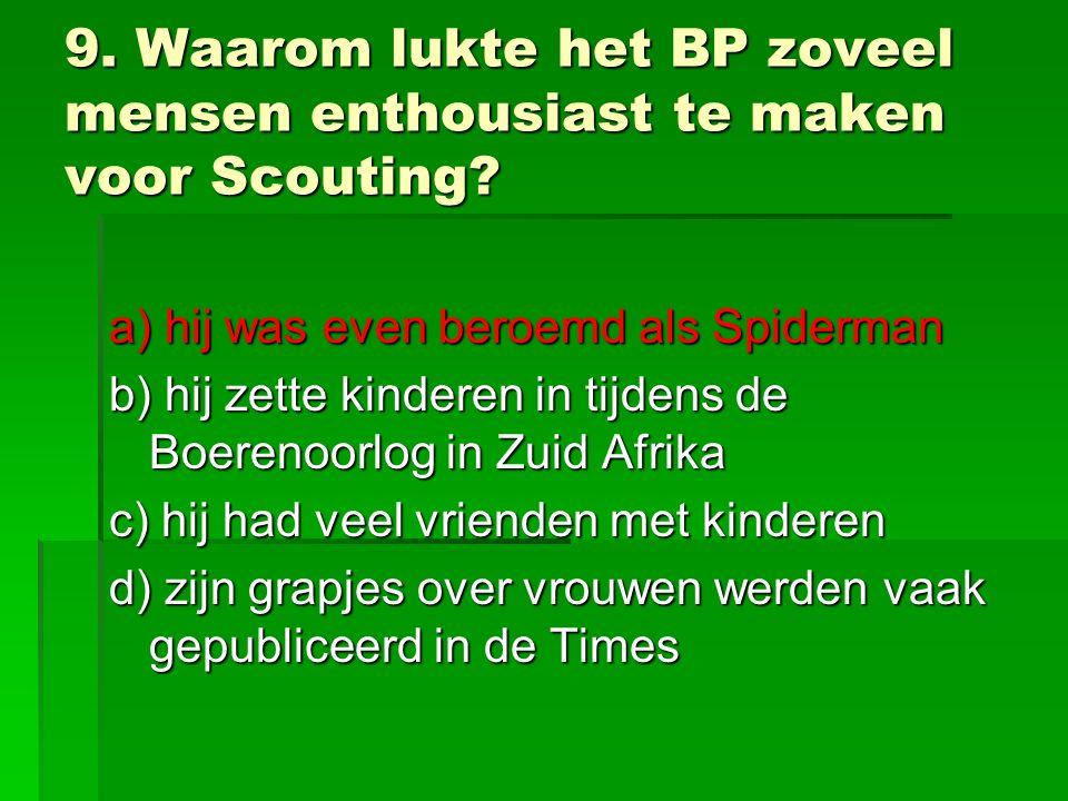 9. Waarom lukte het BP zoveel mensen enthousiast te maken voor Scouting.
