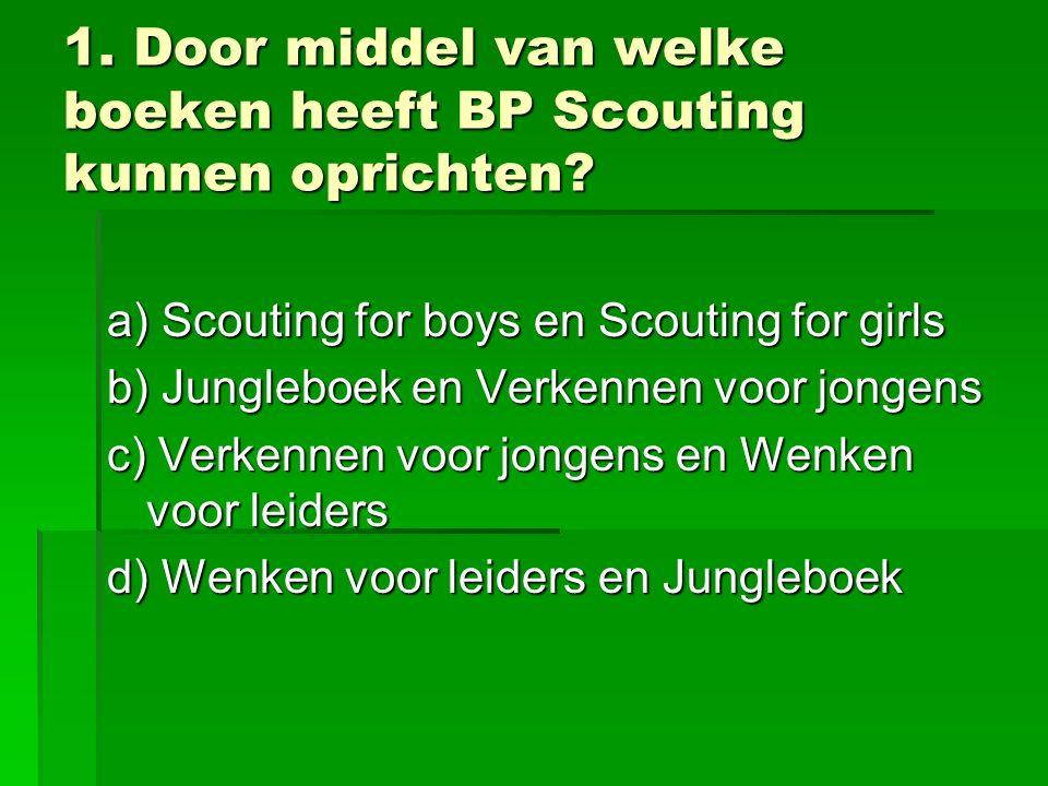 1.Door middel van welke boeken heeft BP Scouting kunnen oprichten.
