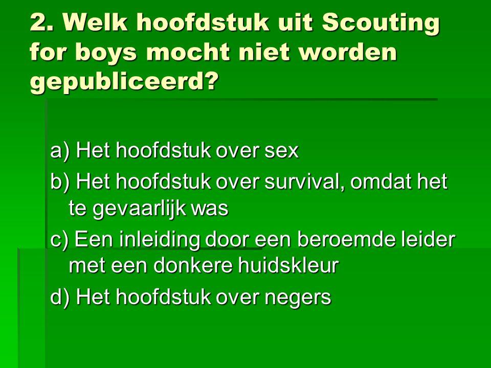 2. Welk hoofdstuk uit Scouting for boys mocht niet worden gepubliceerd.