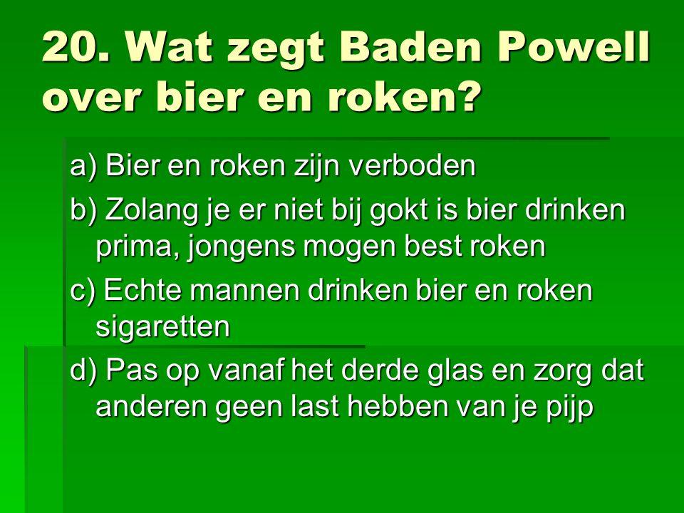 20. Wat zegt Baden Powell over bier en roken.