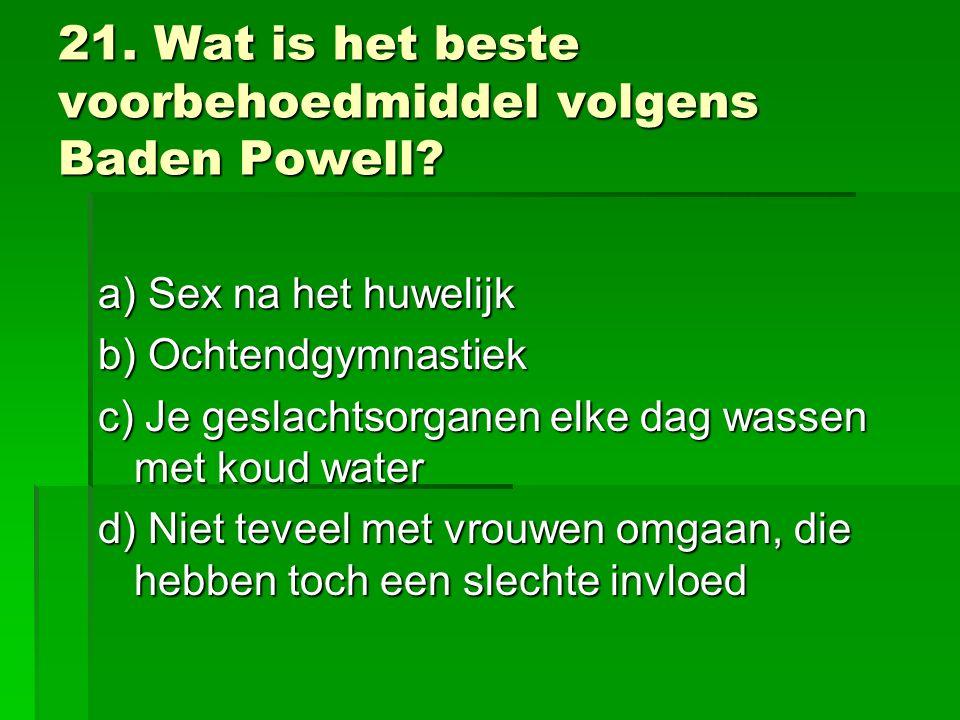 21. Wat is het beste voorbehoedmiddel volgens Baden Powell.