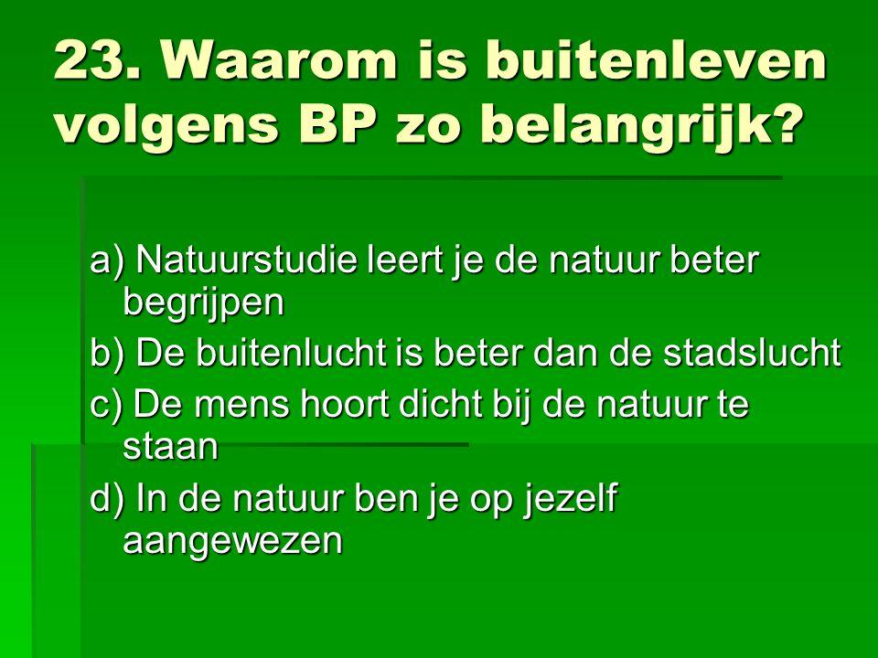 23. Waarom is buitenleven volgens BP zo belangrijk.