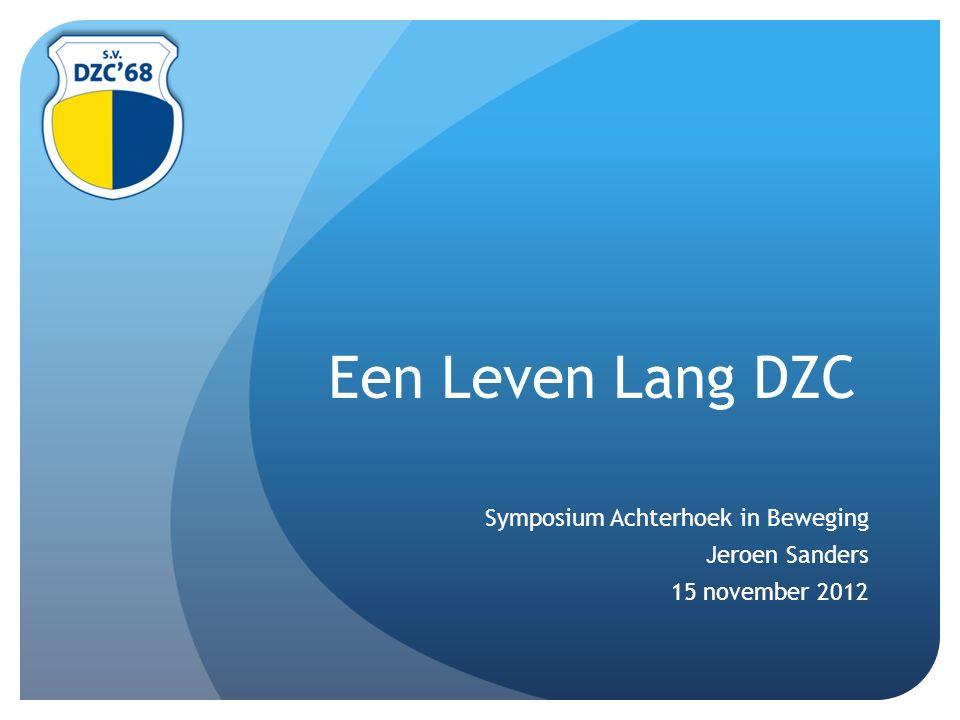 Een Leven Lang DZC Symposium Achterhoek in Beweging Jeroen Sanders 15 november 2012