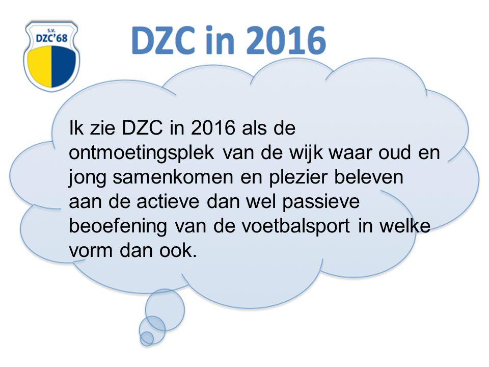Ik zie DZC in 2016 als de ontmoetingsplek van de wijk waar oud en jong samenkomen en plezier beleven aan de actieve dan wel passieve beoefening van de voetbalsport in welke vorm dan ook.