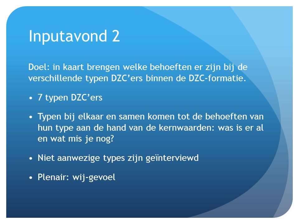 Inputavond 2 Doel: in kaart brengen welke behoeften er zijn bij de verschillende typen DZC'ers binnen de DZC-formatie.